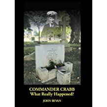 Commander Crabb - What Really Happened?
