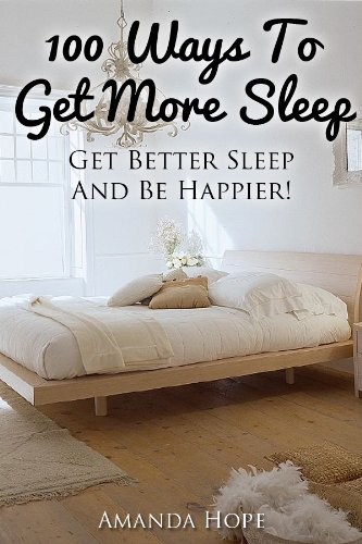 100 Ways To Get More Sleep Get Better Sleep And Be Happier