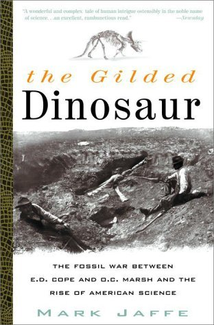 The Gilded Dinosaur: The Fossil War Between E.D. Cope and O.C. Marsh and the Rise of American Science by Mark Jaffe (2001-03-01)