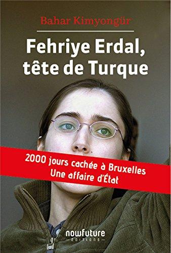 Fehriye Erdal, Tete de Turque. 2000 Jours Cachée a Bruxelles. une Affaire d'Etat