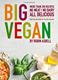 Big Vegan: 350 Recipes: No Meat, No Dairy, All Delicious