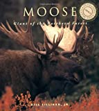 Moose: Giants of the Northern Forest by Bill Silliker (2005-08-06)