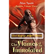 The Flames of the Immolated (Ardalia, Book Three) - Dual Language: English-French (Ardalia - Dual Language: English-French 3) (English Edition)