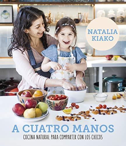 A cuatro manos: Cocina natural para compartir con los chicos por Natalia Kiako