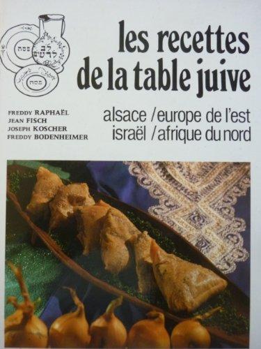 Les recettes de la table juive : Alsace - Europe de l'Est - Israël - Afrique du Nord