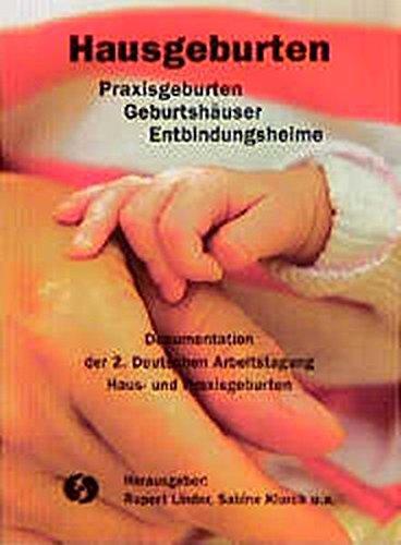 Hausgeburten, Praxisgeburten, Geburtshäuser und Entbindungsheime