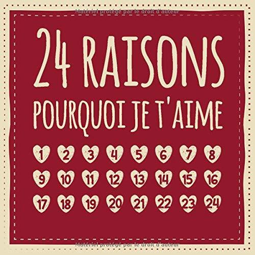 24 raisons pourquoi je t'aime: Calendrier de l'Avent - Livre d'amour à remplir et à donner, Cadeau pour mari, femme, ami, amie, petite amie par Éditorial sur l'Avent et les cadeaux