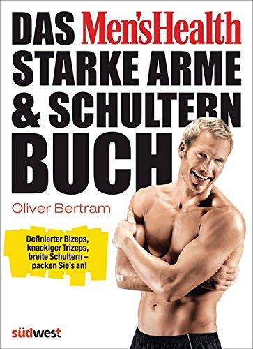 Preisvergleich Produktbild Das Men's Health Starke-Arme-&-Schultern-Buch: Definierter Bizeps, knackiger Trizeps, breite Schultern – packen Sie's an!