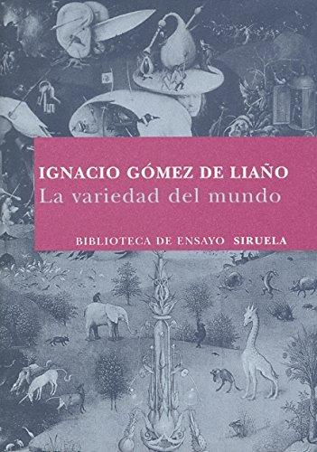 La variedad del mundo (Biblioteca de Ensayo / Serie mayor) por Ignacio Gómez de Liaño