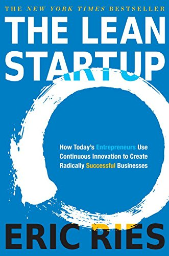 The Lean Startup: How Today's Entrepreneurs Use Continuous Innovation to Create Radically...