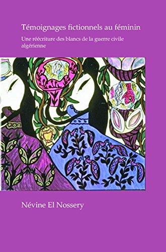 Témoignages fictionnels au féminin: Une réécriture des blancs de la guerre civile algérienne