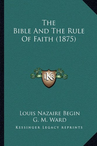 The Bible and the Rule of Faith (1875) the Bible and the Rule of Faith (1875)