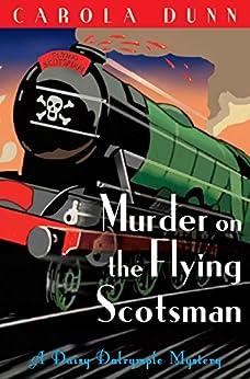 Murder on the Flying Scotsman (A Daisy Dalrymple Mystery) von [Dunn, Carola]