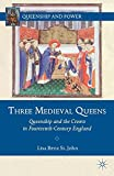 Three Medieval Queens: Queenship and the Crown in Fourteenth-Century England (Queenship and Power)