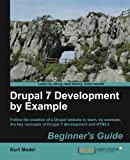 Drupal 7 Development by Example Beginner's Guide by Kurt Madel (2012-05-23)