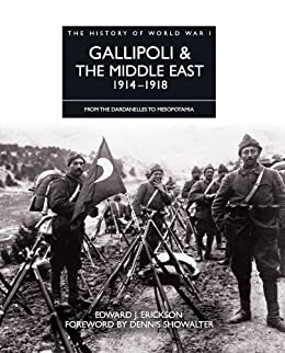History of World War I: Gallipoli & the Middle East 1914-1918: From the Dardanelles to Mesopotamia (English Edition) par [Erickson, Edward J.]