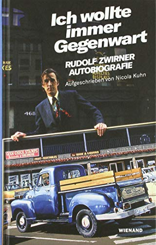 Rudolf Zwirner. Ich wollte immer Gegenwart: Autobiografie aufgeschrieben von Nicola Kuhn