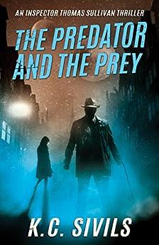 The Predator and The Prey: An Inspector Thomas Sullivan Thriller (The Chronicles of Inspector Thomas Sullivan Book 1) (English Edition) par [Sivils, K.C.]
