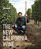 The New California Wine: A Guide to the Producers and Wines Behind a Revolution in Taste by Jon Bonne front cover