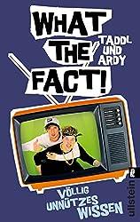What The Fact!: Völlig unnützes Wissen