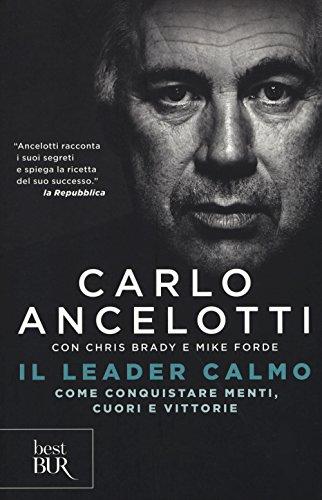 Il leader calmo. Come conquistare menti, cuori e vittorie (Best BUR) por Carlo Ancelotti