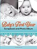 Baby's First Year Scrapbook and Photo Album by Speedy Publishing LLC (2015-02-23)