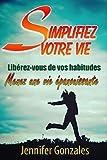 Telecharger Livres Simplifiez Votre Vie Liberez vous de vos habitudes vaincre ses peurs pour une reussite maximum Changer la vie t 1 (PDF,EPUB,MOBI) gratuits en Francaise