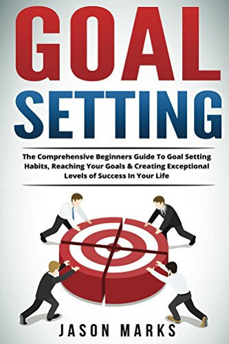 Goal Setting: The Comprehensive Beginners Guide To Goal Setting Habits, Reaching Your Goals & Creating Exceptional Levels of Success In Your Life (Success ... For Life Series Book 4) (English Edition)