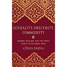 Sexuality, Obscenity and Community: Women, Muslims, and the Hindu Public in Colonial India (Comparative Feminist Studies)