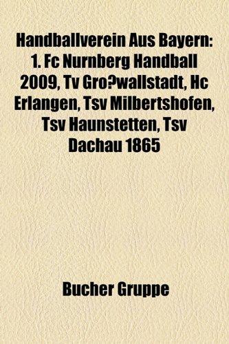 Handballverein Aus Bayern: 1. FC N Rnberg Handball 2009, TV Gro Wallstadt, Hc Erlangen, Tsv Milbertshofen, Tsv Haunstetten, Tsv Dachau 1865