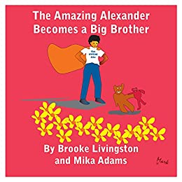 The Amazing Alexander Becomes a Big Brother (English Edition) par [S. Livingston, Brooke, Adams, Mika]