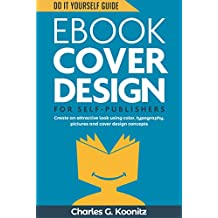 Ebook Cover Design for Self-Publishers: Create an Attractive Look Using Color, Typography, Pictures and Cover Design Concepts (Do It Yourself Guide 1) (English Edition)