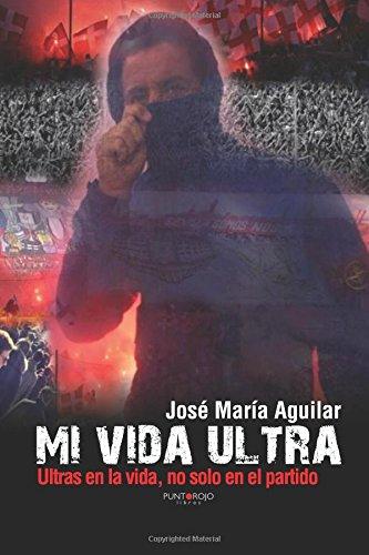 Mi vida ultra por José maría Aguilar Carrera