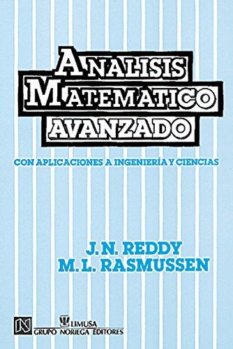 Analisis Matematico Avanzado/Advanced Engineering Analysis: Con Aplicaciones a Ingenieria Y Ciencias/With Applications to Engineering and Sciences por J. N. Reddy