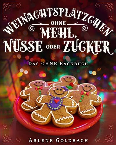 Weihnachtsplätzchen ohne Mehl, Nüsse oder Zucker: Das OHNE Backbuch