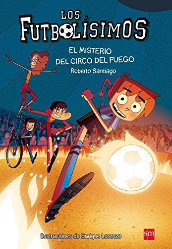 Los Futbolísimos.El misterio del circo del fuego por Roberto Santiago