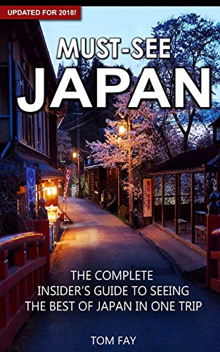 Must-See Japan: The complete insider's guide to seeing the best of Japan in one trip See, Japan