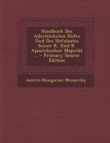 Handbuch Des Allerhochsten Hofes Und Des Hofstaates Seiner K. Und K. Apostolischen Majestat ... - Primary Source Edition
