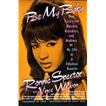 Be My Baby: How I Survived Mascara, Miniskirts, and Madness, or My Life As a Fabulous Ronette by Vince Waldron (1991-09-05)