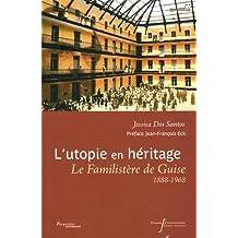 L'utopie en héritage : Le Familistère de Guise (1888-1968)