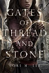 Gates of Thread and Stone (Gates of Thread and Stone Series) by Lori M. Lee (2014-08-05)