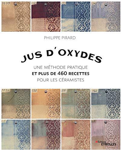 Jus d'oxydes: Plus de 460 recettes pour les céramistes par  Philippe Pirard