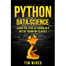 Python Data Science: Learn the Ethics of Coding in a Day by Taking My Classes (python for beginners Book 2) (English Edition)