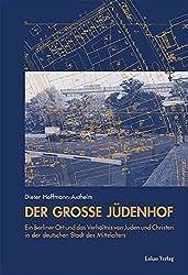 Der Große Jüdenhof: Ein Berliner Ort und das Verhältnis von Juden und Christen in der deutschen Stadt des Mittelalters