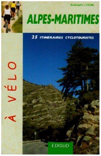 25 Itinraires cyclotouristes dans les Alpes-Maritimes de Rodolphe Cosimi (6 mars 2008) Broch