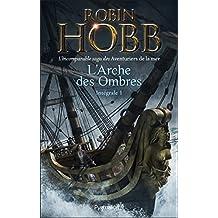 L'Arche des Ombres - L'Intégrale 1 (Tomes 1 à 3)  - L'incomparable saga des Aventuriers de la mer: Le Vaisseau magique - Le Navire aux esclaves - La Conquête de la liberté