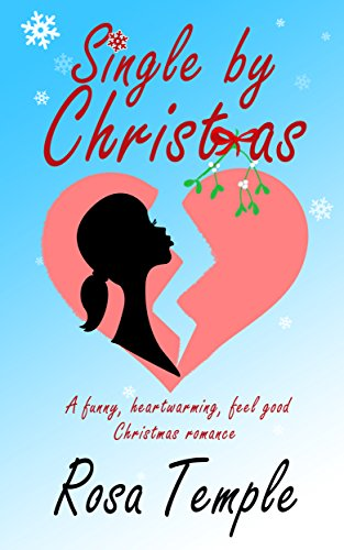 Single by Christmas: A funny, heart warming, feel good, Christmas romance by [Temple, Rosa]