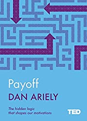 Payoff: The Hidden Logic That Shapes Our Motivations (TED 2) by Dan Ariely (2016-11-17)
