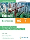 Edexcel AS Economics Student Unit Guide, unit 1: Competitive Markets: How They Work and Why they Fail