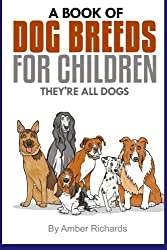 A Book of Dog Breeds For Children: They're All Dogs by Amber Richards (2014-11-05)